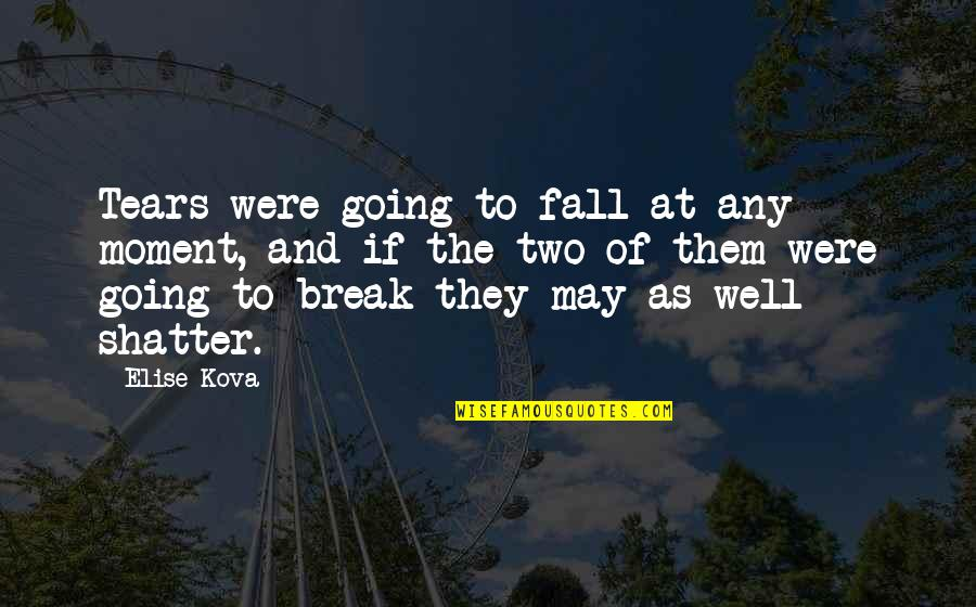 I May Fall Quotes By Elise Kova: Tears were going to fall at any moment,