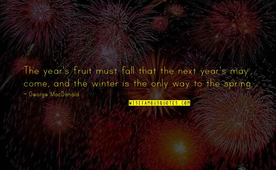 I May Fall Quotes By George MacDonald: The year's fruit must fall that the next