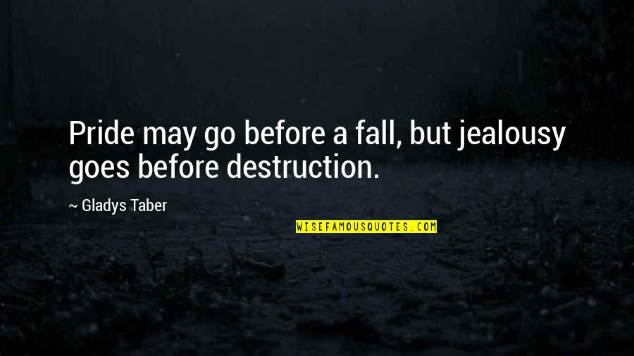 I May Fall Quotes By Gladys Taber: Pride may go before a fall, but jealousy