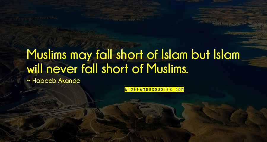 I May Fall Quotes By Habeeb Akande: Muslims may fall short of Islam but Islam