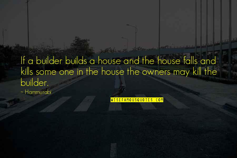 I May Fall Quotes By Hammurabi: If a builder builds a house and the