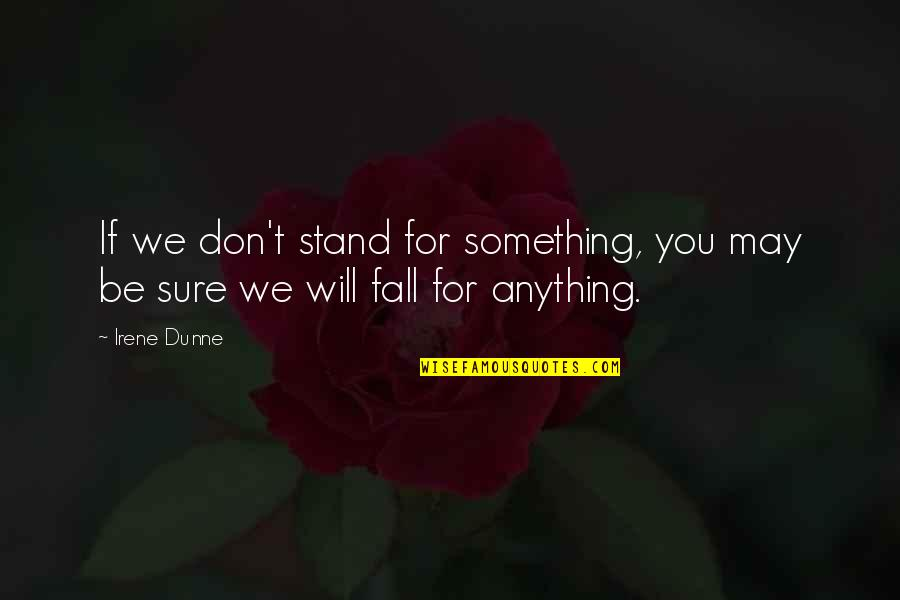 I May Fall Quotes By Irene Dunne: If we don't stand for something, you may