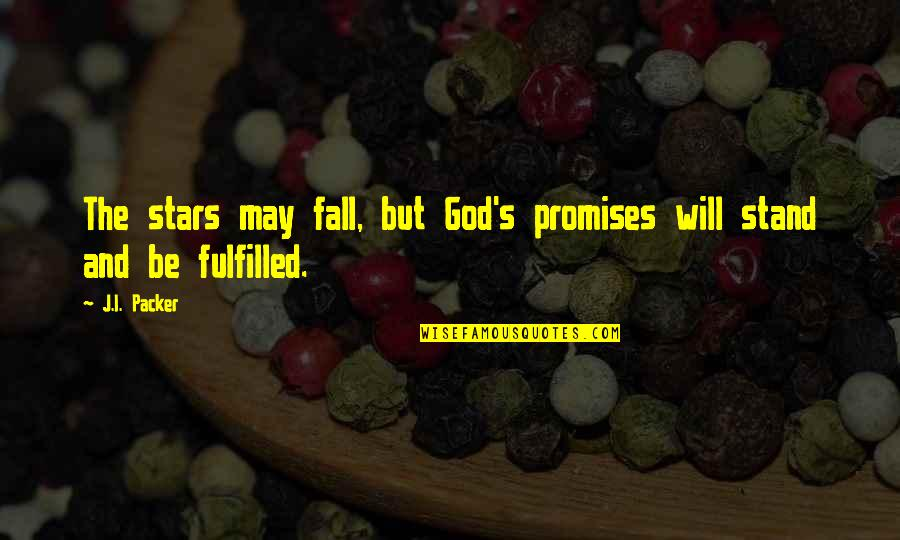 I May Fall Quotes By J.I. Packer: The stars may fall, but God's promises will
