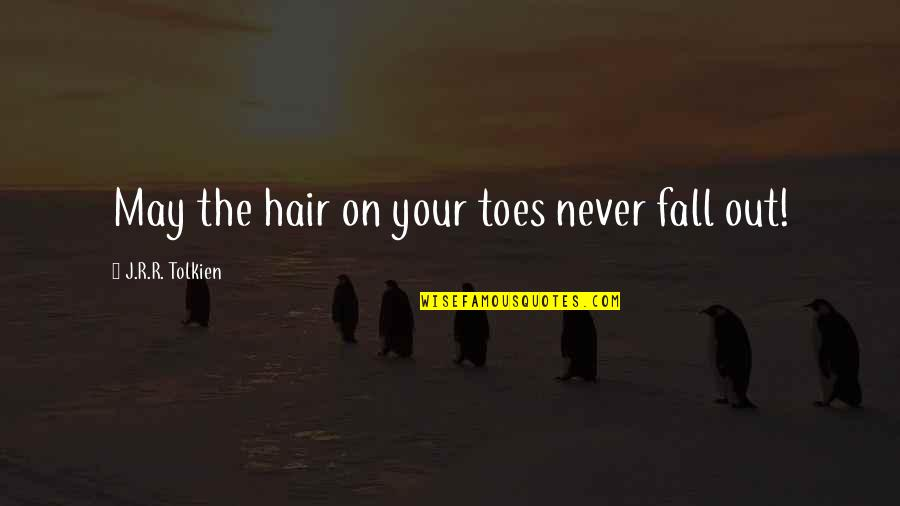 I May Fall Quotes By J.R.R. Tolkien: May the hair on your toes never fall