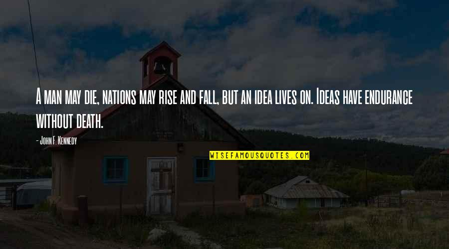 I May Fall Quotes By John F. Kennedy: A man may die, nations may rise and