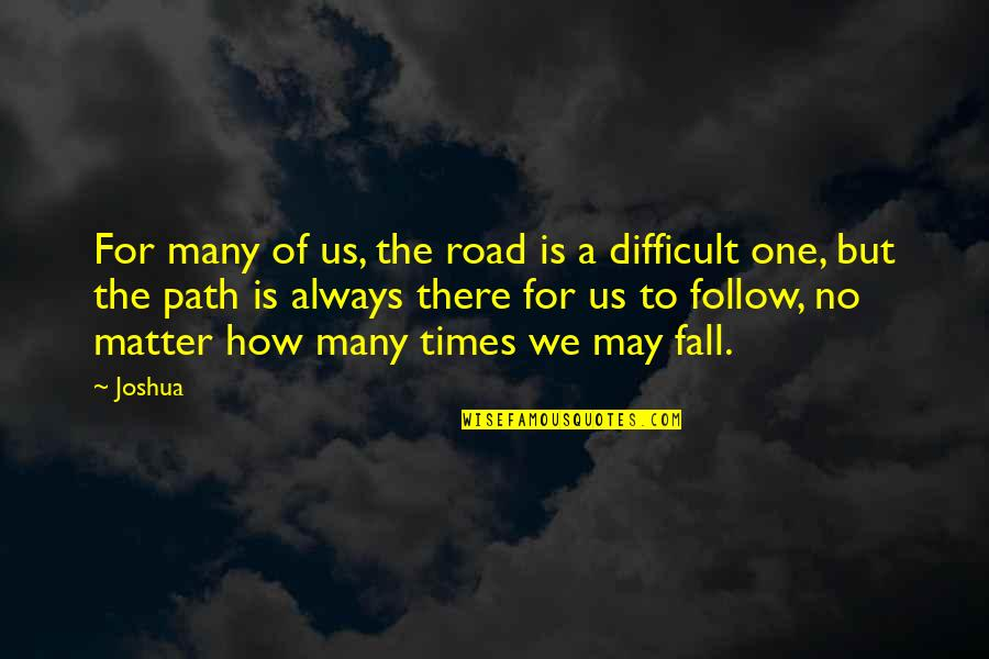 I May Fall Quotes By Joshua: For many of us, the road is a
