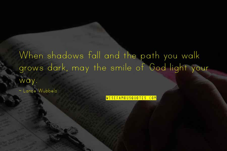 I May Fall Quotes By Lance Wubbels: When shadows fall and the path you walk