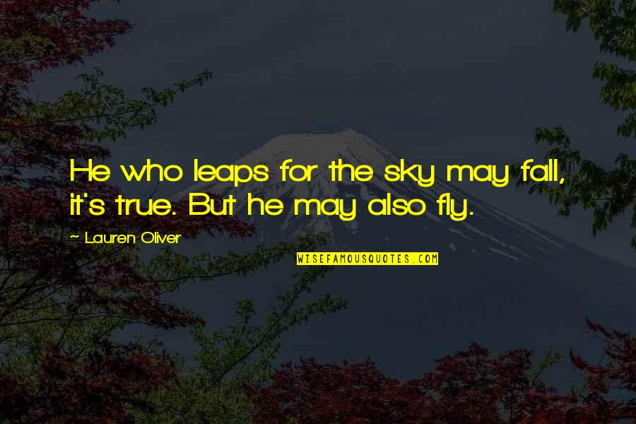 I May Fall Quotes By Lauren Oliver: He who leaps for the sky may fall,