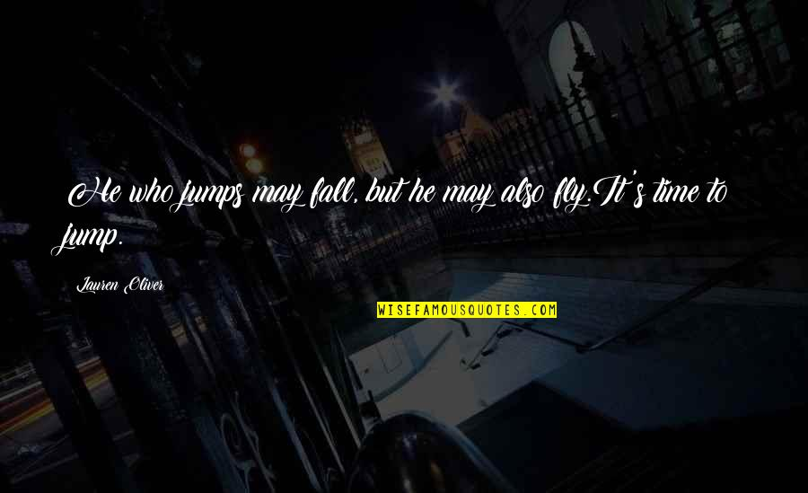 I May Fall Quotes By Lauren Oliver: He who jumps may fall, but he may