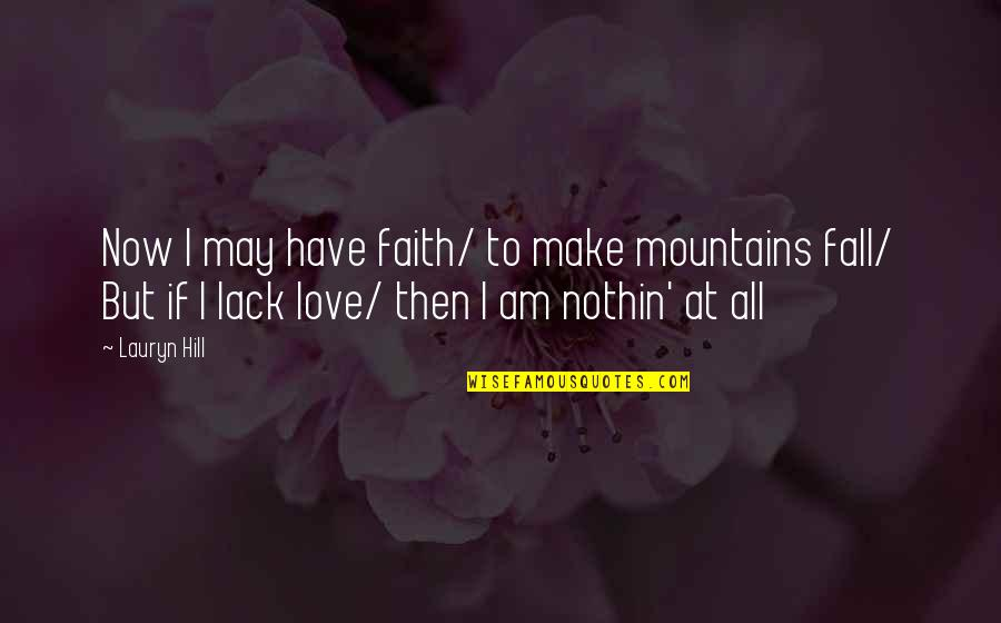 I May Fall Quotes By Lauryn Hill: Now I may have faith/ to make mountains