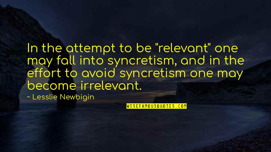 """I May Fall Quotes By Lesslie Newbigin: In the attempt to be """"relevant"""" one may"""