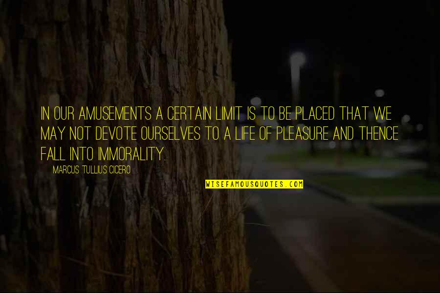 I May Fall Quotes By Marcus Tullius Cicero: In our amusements a certain limit is to