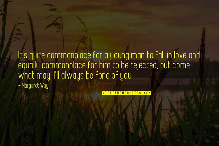 I May Fall Quotes By Margaret Way: It's quite commonplace for a young man to