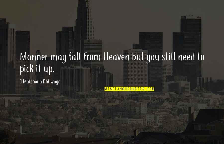 I May Fall Quotes By Matshona Dhliwayo: Manner may fall from Heaven but you still