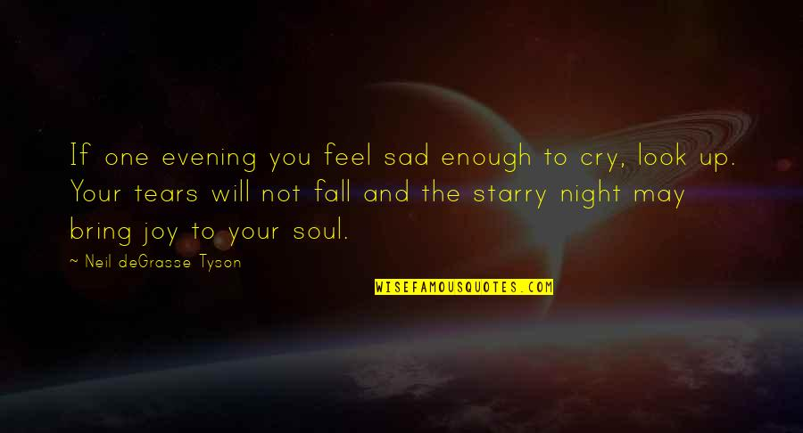 I May Fall Quotes By Neil DeGrasse Tyson: If one evening you feel sad enough to