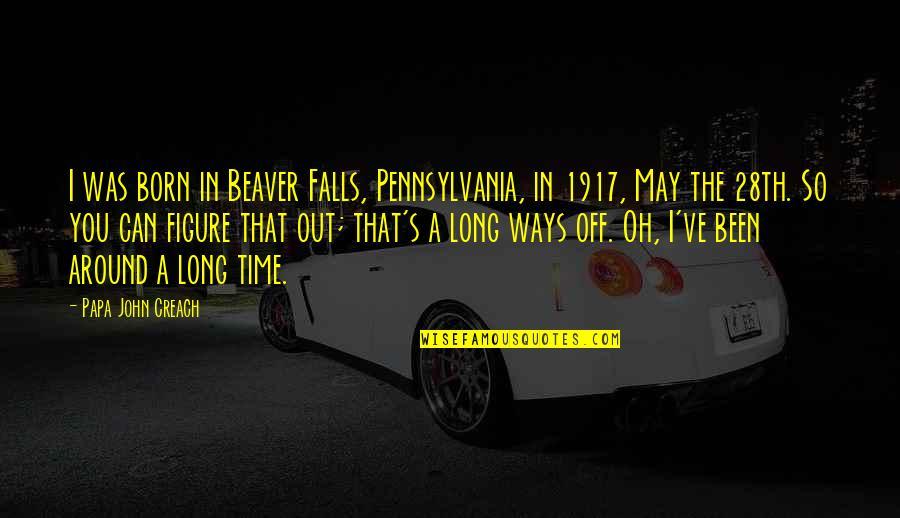 I May Fall Quotes By Papa John Creach: I was born in Beaver Falls, Pennsylvania, in
