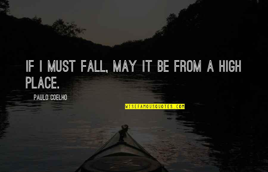 I May Fall Quotes By Paulo Coelho: If I must fall, may it be from