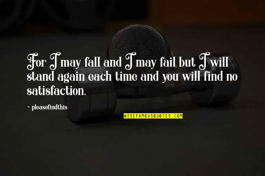 I May Fall Quotes By Pleasefindthis: For I may fall and I may fail