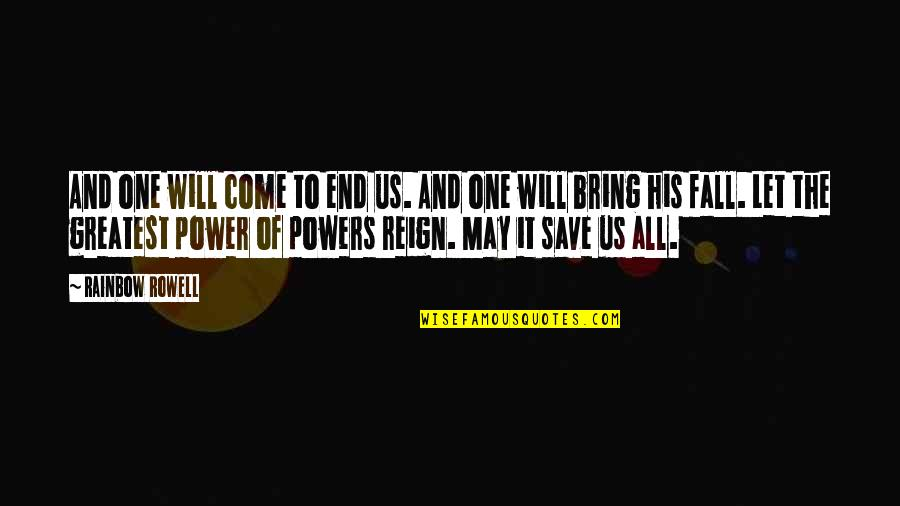 I May Fall Quotes By Rainbow Rowell: And one will come to end us. And