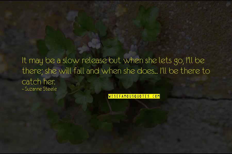 I May Fall Quotes By Suzanne Steele: It may be a slow release but when