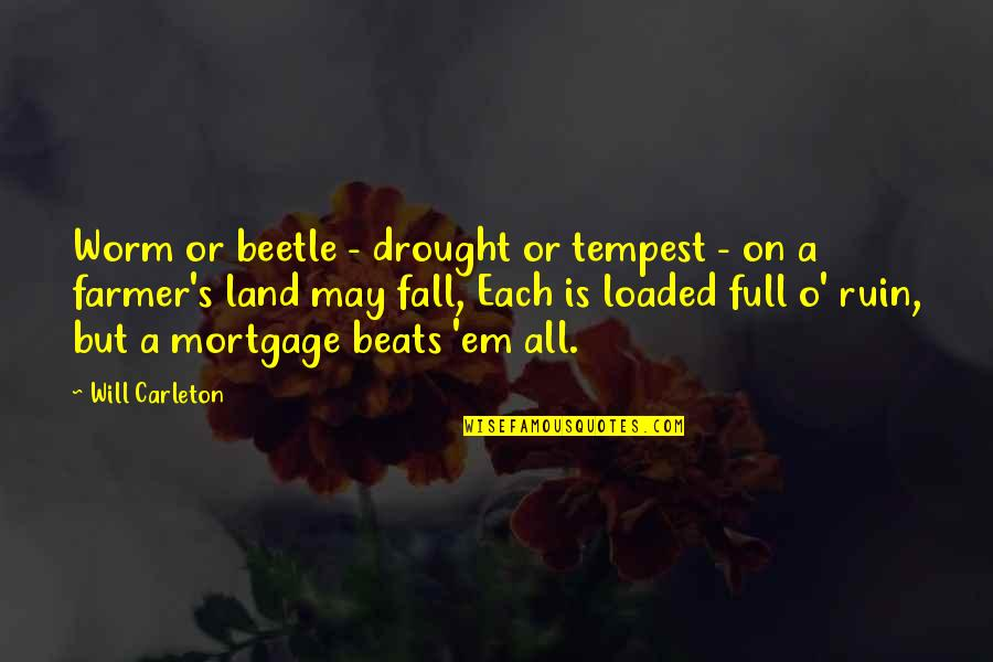 I May Fall Quotes By Will Carleton: Worm or beetle - drought or tempest -