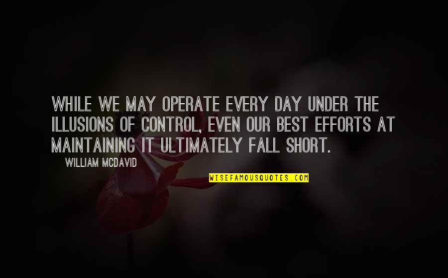I May Fall Quotes By William McDavid: While we may operate every day under the