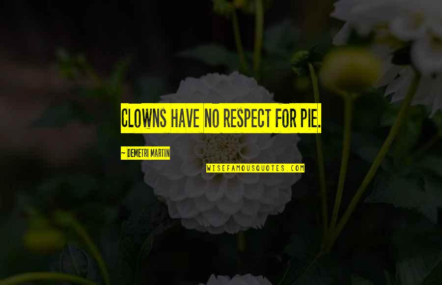 I May Not Be Perfect Funny Quotes By Demetri Martin: Clowns have no respect for pie.