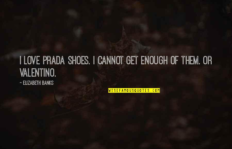 I May Not Be Perfect Funny Quotes By Elizabeth Banks: I love Prada shoes. I cannot get enough