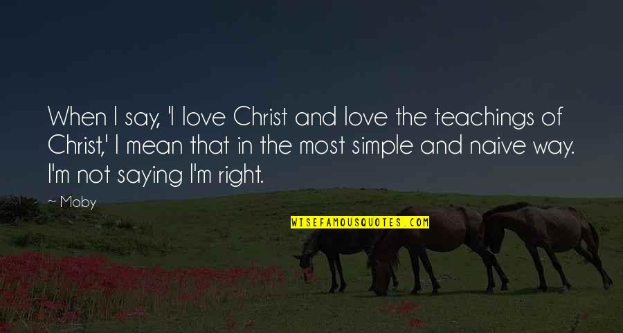 I Mean It When I Say I Love You Quotes By Moby: When I say, 'I love Christ and love