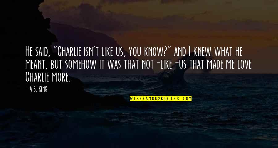 """I Meant What I Said Quotes By A.S. King: He said, """"Charlie isn't like us, you know?"""""""