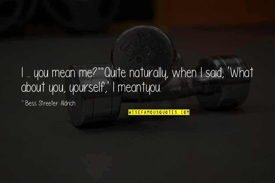 """I Meant What I Said Quotes By Bess Streeter Aldrich: I ... you mean me?""""""""Quite naturally, when I"""