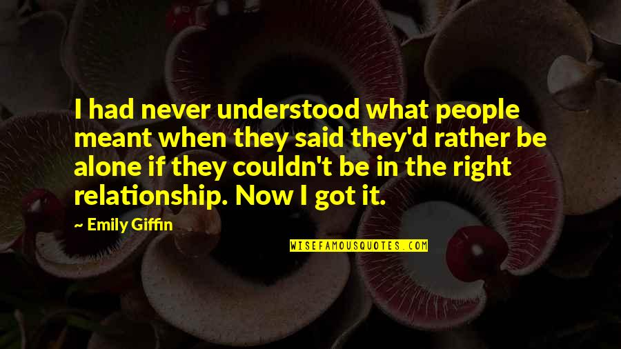 I Meant What I Said Quotes By Emily Giffin: I had never understood what people meant when