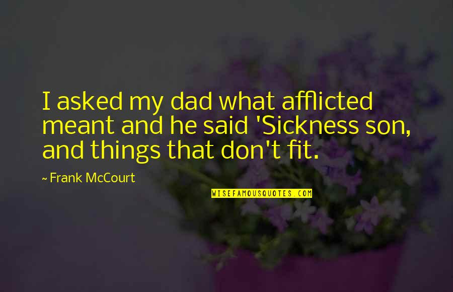 I Meant What I Said Quotes By Frank McCourt: I asked my dad what afflicted meant and