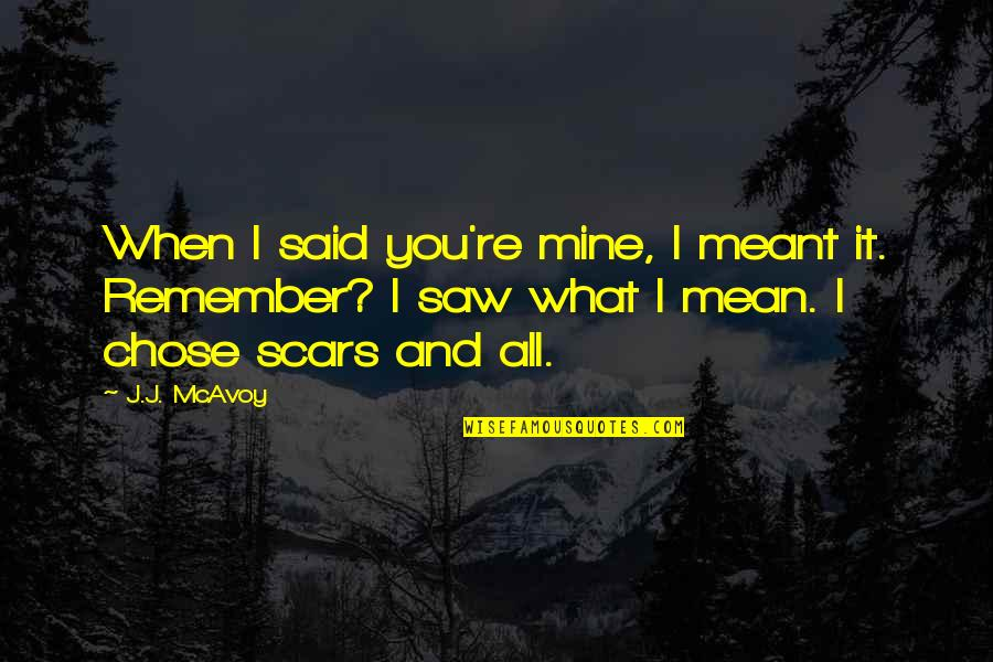 I Meant What I Said Quotes By J.J. McAvoy: When I said you're mine, I meant it.