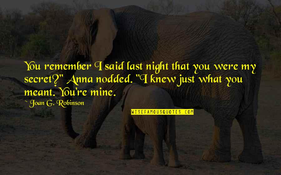 I Meant What I Said Quotes By Joan G. Robinson: You remember I said last night that you