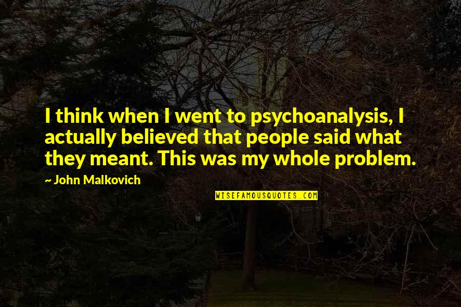 I Meant What I Said Quotes By John Malkovich: I think when I went to psychoanalysis, I