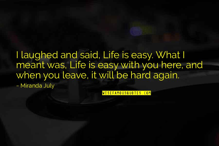 I Meant What I Said Quotes By Miranda July: I laughed and said, Life is easy. What