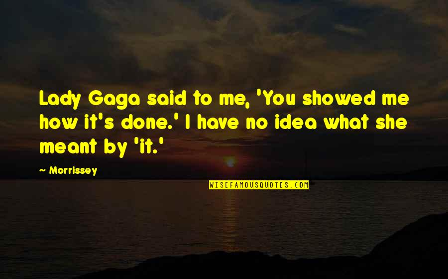 I Meant What I Said Quotes By Morrissey: Lady Gaga said to me, 'You showed me