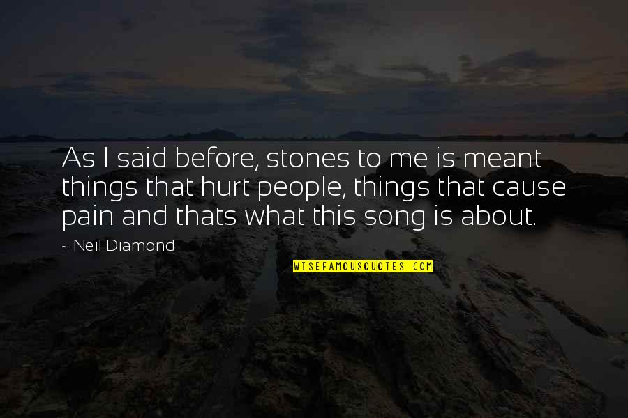 I Meant What I Said Quotes By Neil Diamond: As I said before, stones to me is