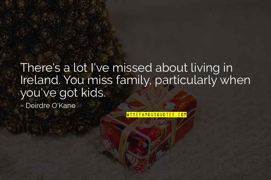 I Miss Family Quotes By Deirdre O'Kane: There's a lot I've missed about living in