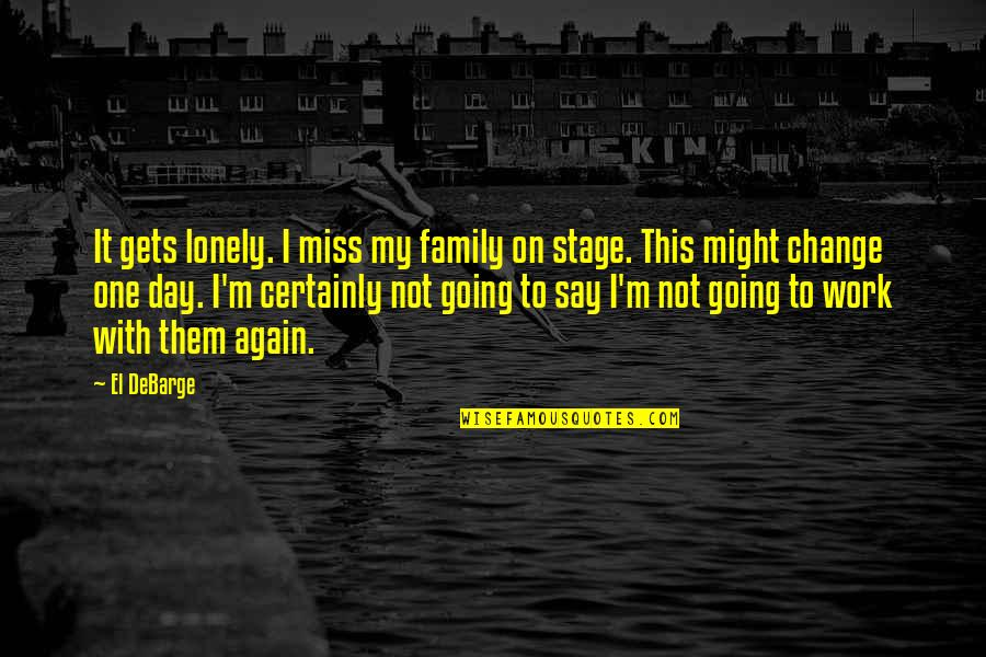 I Miss Family Quotes By El DeBarge: It gets lonely. I miss my family on