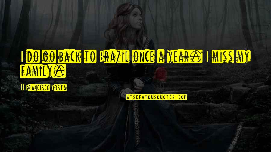 I Miss Family Quotes By Francisco Costa: I do go back to Brazil once a