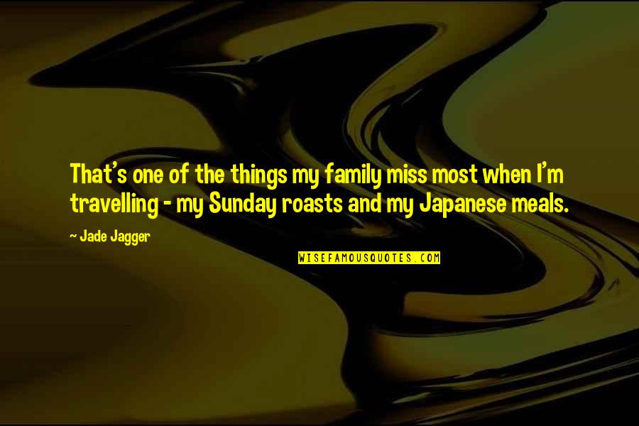 I Miss Family Quotes By Jade Jagger: That's one of the things my family miss