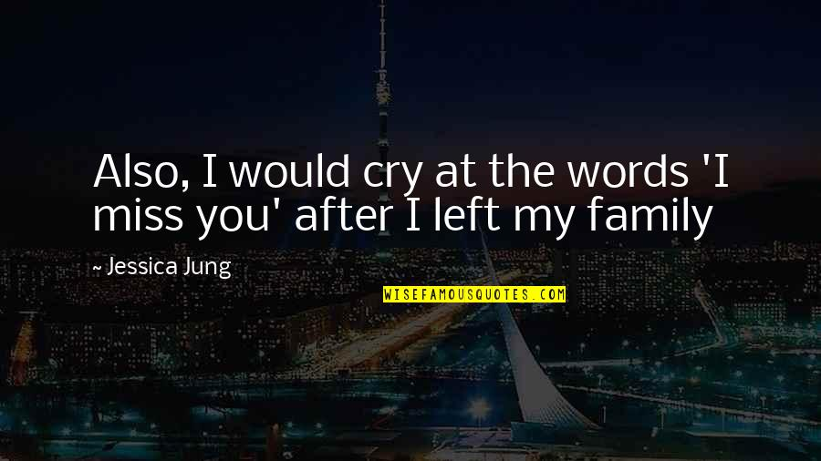 I Miss Family Quotes By Jessica Jung: Also, I would cry at the words 'I