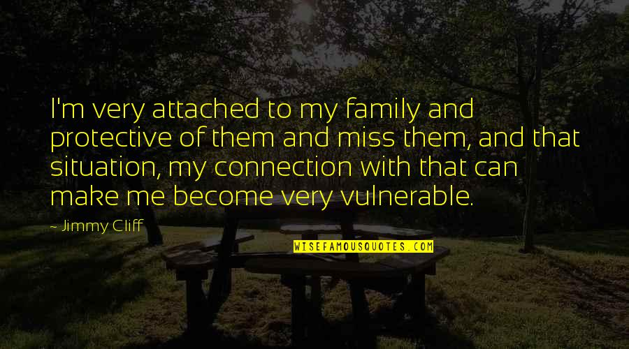 I Miss Family Quotes By Jimmy Cliff: I'm very attached to my family and protective