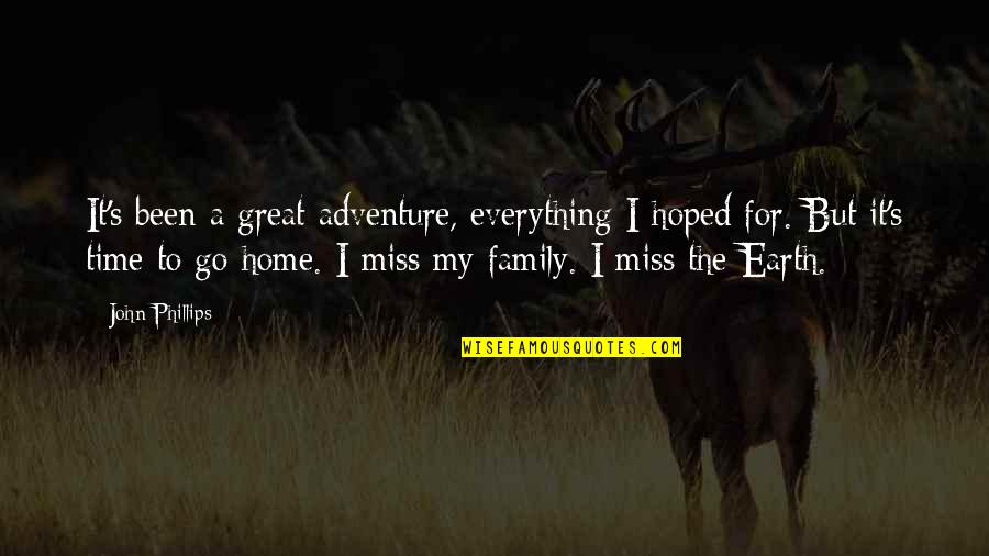 I Miss Family Quotes By John Phillips: It's been a great adventure, everything I hoped