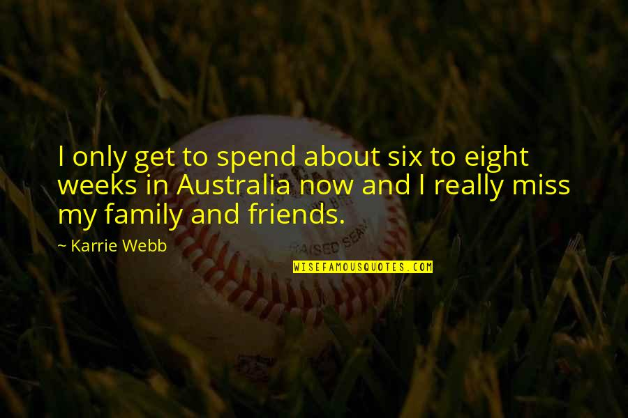 I Miss Family Quotes By Karrie Webb: I only get to spend about six to