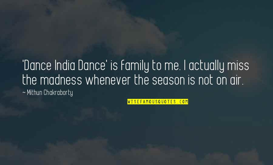 I Miss Family Quotes By Mithun Chakraborty: 'Dance India Dance' is family to me. I