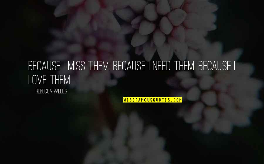 I Miss Family Quotes By Rebecca Wells: Because I miss them. Because I need them.