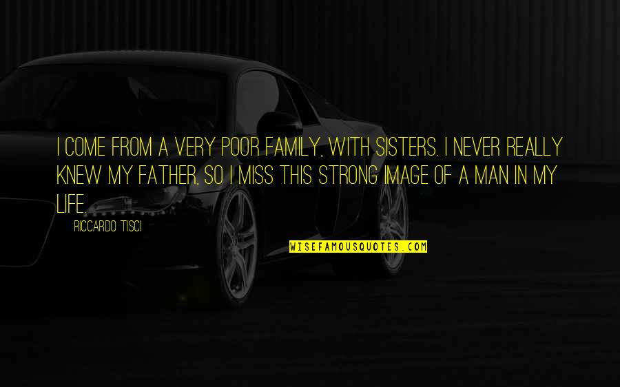 I Miss Family Quotes By Riccardo Tisci: I come from a very poor family, with